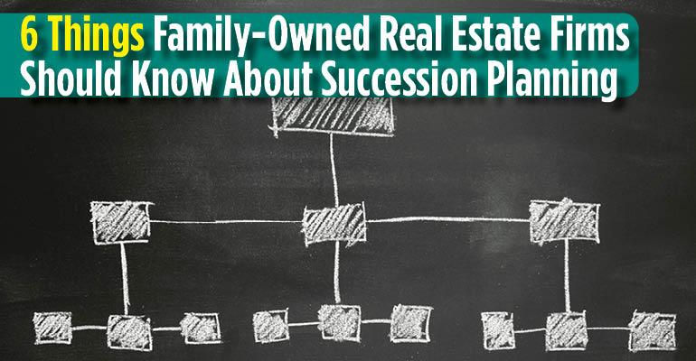 Six Things Family-Owned Real Estate Firms Should Know About Succession Planning