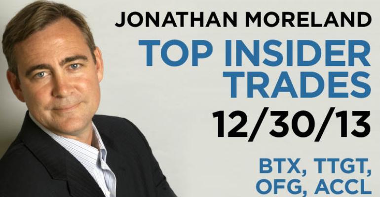 Top Insider Trades 12/30/13: BTX, TTGT, OFG, ACCL