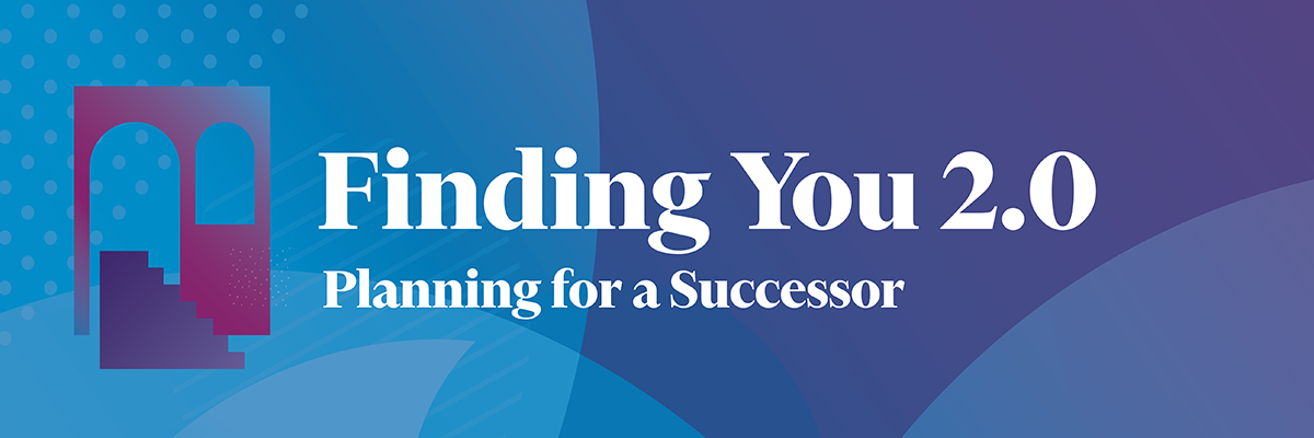 Finding You 2.0—Planning for a Successor