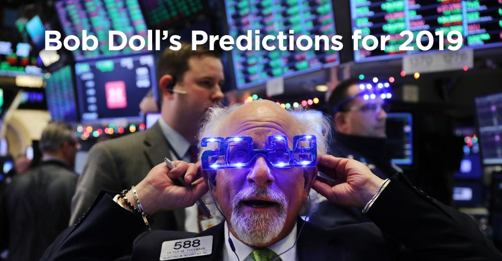 Bob Doll's 10 Predictions for 2019 | Wealth Management