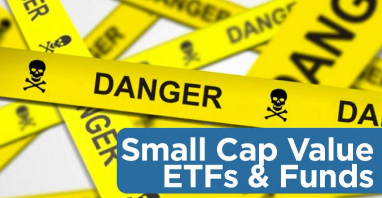 Danger Zone: Small Cap Value ETFs & Funds